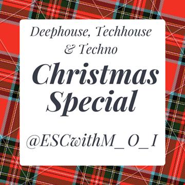 #Deephouse, #Techhouse & #Techno #Christmas Special @ESCwithM_O_I